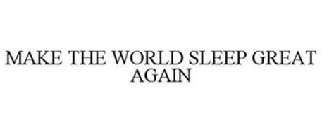 MAKE THE WORLD SLEEP GREAT AGAIN