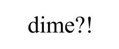 DIME?!