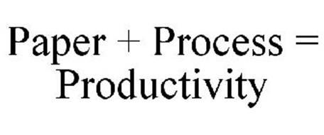 PAPER + PROCESS = PRODUCTIVITY
