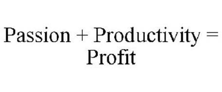 PASSION + PRODUCTIVITY = PROFIT