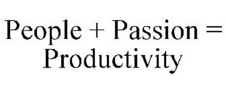 PEOPLE + PASSION = PRODUCTIVITY