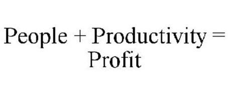 PEOPLE + PRODUCTIVITY = PROFIT