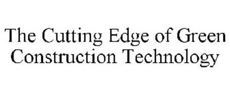 THE CUTTING EDGE OF GREEN CONSTRUCTION TECHNOLOGY