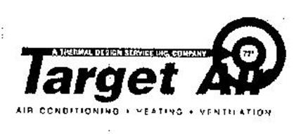 A THERMAL DESIGN SERVICE INC. COMPANY 72 TARGET AIR AIR CONDITIONING HEATING VENTILATION