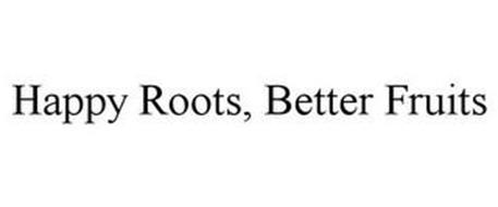 HAPPY ROOTS, BETTER FRUITS