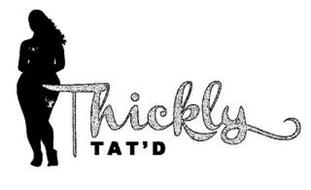 THICKLY TAT'D