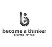 BT BECOME A THINKER BE HEARD-GET PAID