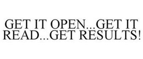 GET IT OPEN...GET IT READ...GET RESULTS!