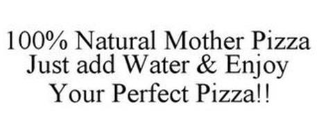 100% NATURAL MOTHER PIZZA JUST ADD WATER & ENJOY YOUR PERFECT PIZZA!!