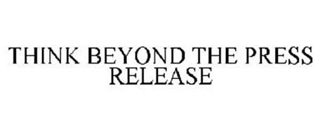 THINK BEYOND THE PRESS RELEASE