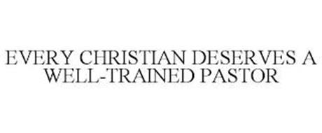 EVERY CHRISTIAN DESERVES A WELL-TRAINED PASTOR