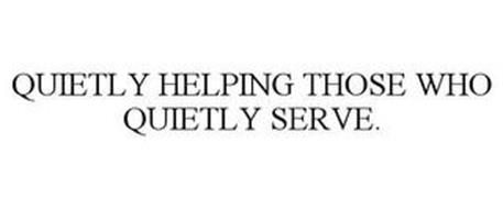 QUIETLY HELPING THOSE WHO QUIETLY SERVE.