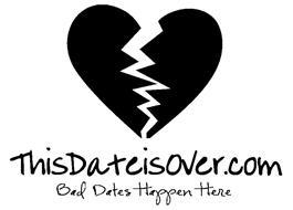 THISDATEISOVER.COM BAD DATES HAPPEN HERE