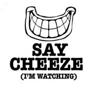 SAY CHEEZE (I'M WATCHING)