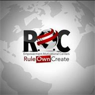 R.O.C EMPOWERMENT MOTIVATIONAL CENTERS RULE OWN CREATE