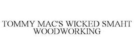 TOMMY MAC'S WICKED SMAHT WOODWORKING