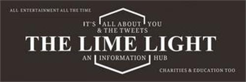 ALL ENTERTAINMENT ALL THE TIME THE LIME LIGHT AN INFORMATION HUB CHARITIES & EDUCATION TOO