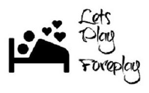 LETS PLAY FOREPLAY