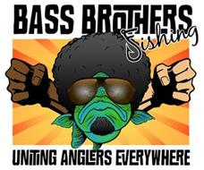 BASS BROTHERS FISHING UNITING ANGLERS EVERYWHERE
