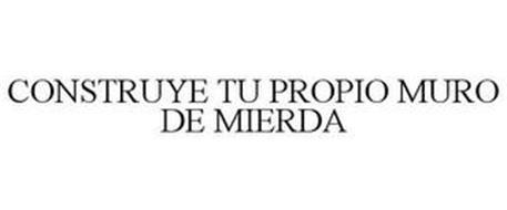 CONSTRUYE TU PROPIO MURO DE MIERDA