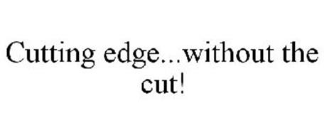 CUTTING EDGE...WITHOUT THE CUT!
