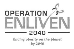 OPERATION ENLIVEN 2040 ENDING OBESITY ON THE PLANET BY 2040