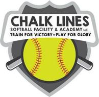 CHALK LINES SOFTBALL FACILITY & ACADEMY LLC. TRAIN FOR VICTORY PLAY FOR GLORY