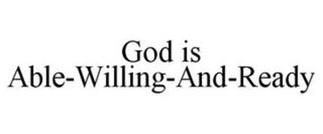 GOD IS ABLE-WILLING-AND-READY