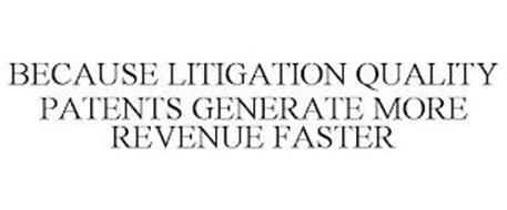 BECAUSE LITIGATION QUALITY PATENTS GENERATE MORE REVENUE FASTER