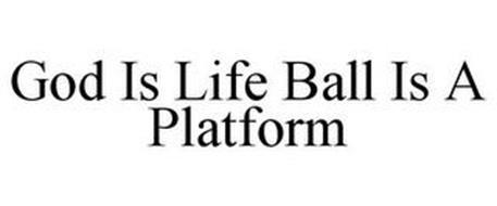 GOD IS LIFE BALL IS A PLATFORM