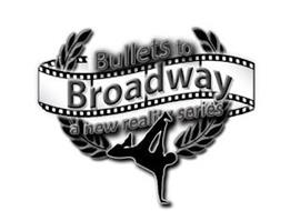BULLETS TO BROADWAY A NEW REALITY SERIES