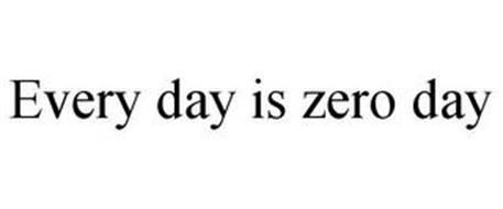 EVERY DAY IS ZERO DAY