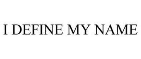 I DEFINE MY NAME