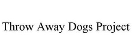 THROW AWAY DOGS PROJECT