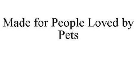 MADE FOR PEOPLE LOVED BY PETS