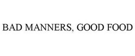 BAD MANNERS, GOOD FOOD