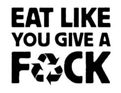EAT LIKE YOU GIVE A F*CK
