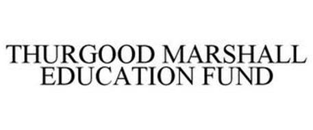 THURGOOD MARSHALL EDUCATION FUND