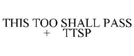 THIS TOO SHALL PASS + TTSP