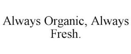 ALWAYS ORGANIC, ALWAYS FRESH.
