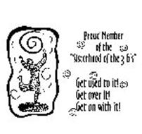"""PROUD MEMBER OF THE """"SISTERHOOD OF THE 3 G'S"""" GET USED TO IT! GET OVER IT! GET ON WITH IT!"""