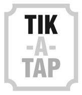 TIK -A- TAP