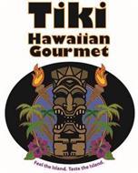 TIKI HAWAIIAN GOURMET FEEL THE ISLAND. TASTE THE ISLAND.