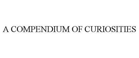 A COMPENDIUM OF CURIOSITIES