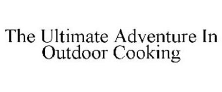 THE ULTIMATE ADVENTURE IN OUTDOOR COOKING