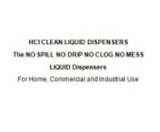 HCI CLEAN LIQUID DISPENSERS THE NO SPILL NO DRIP NO CLOG NO MESS LIQUID DISPENSERS FOR HOME, COMMERCIAL AND INDUSTRIAL USE