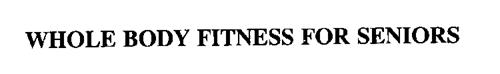 WHOLE BODY FITNESS FOR SENIORS