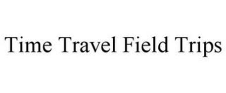 TIME TRAVEL FIELD TRIPS