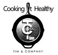 COOKING IT HEALTHY TIM & CO. TIM & COMPANY