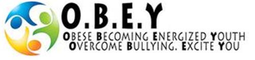 O.B.E.Y. OBESE BECOMING ENERGIZED YOUTH OVERCOME BULLYING. EXCITE YOU